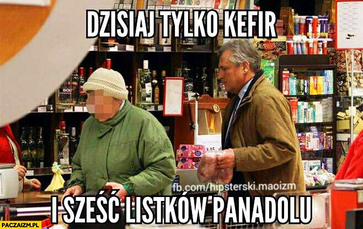 Dzisiaj tylko kefir i sześć listków Panadolu Kwaśniewski
