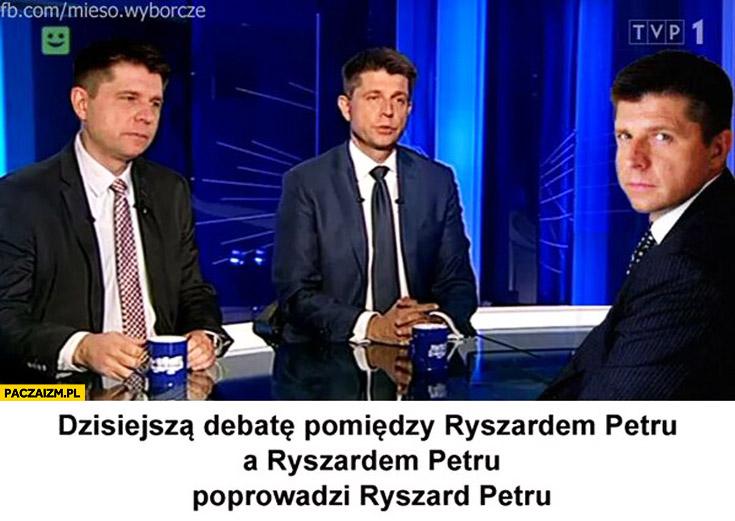 Dzisiejszą debatę pomiędzy Ryszardem Petru a Ryszardem Petru poprowadzi Ryszard Petru