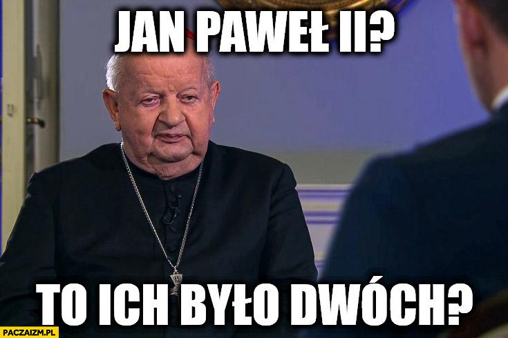 Dziwisz Jan Paweł II, to ich było dwóch