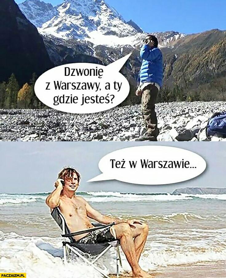 Dzwonię z Warszawy, a Ty gdzie jesteś? Też w Warszawie góry morze