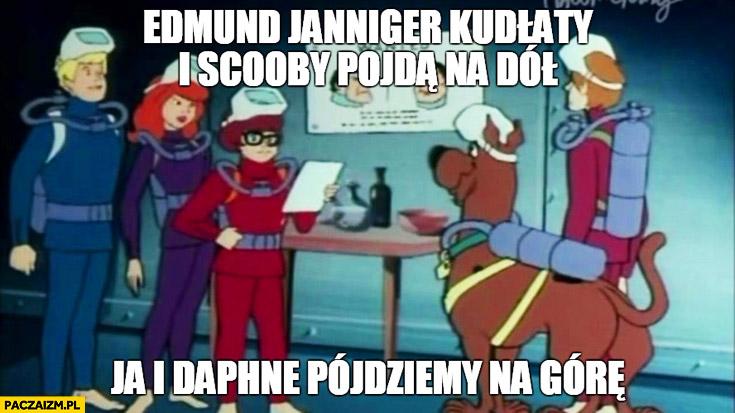 Edmund Janniger, Kudłaty i Scooby-Doo pójdą na dół, ja I Daphne pójdziemy na górę