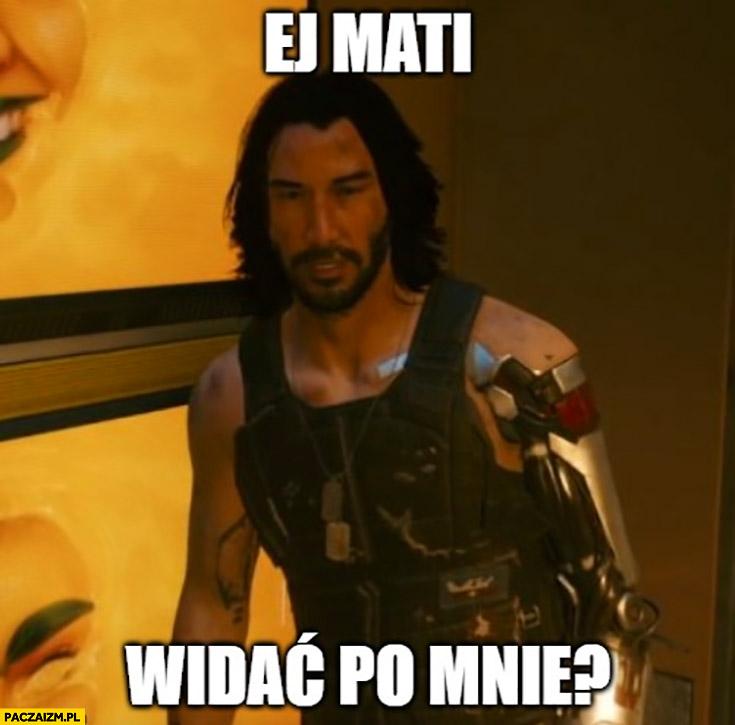 Ej Mati widać po mnie? Keanu Reeves Cyberpunk 2077