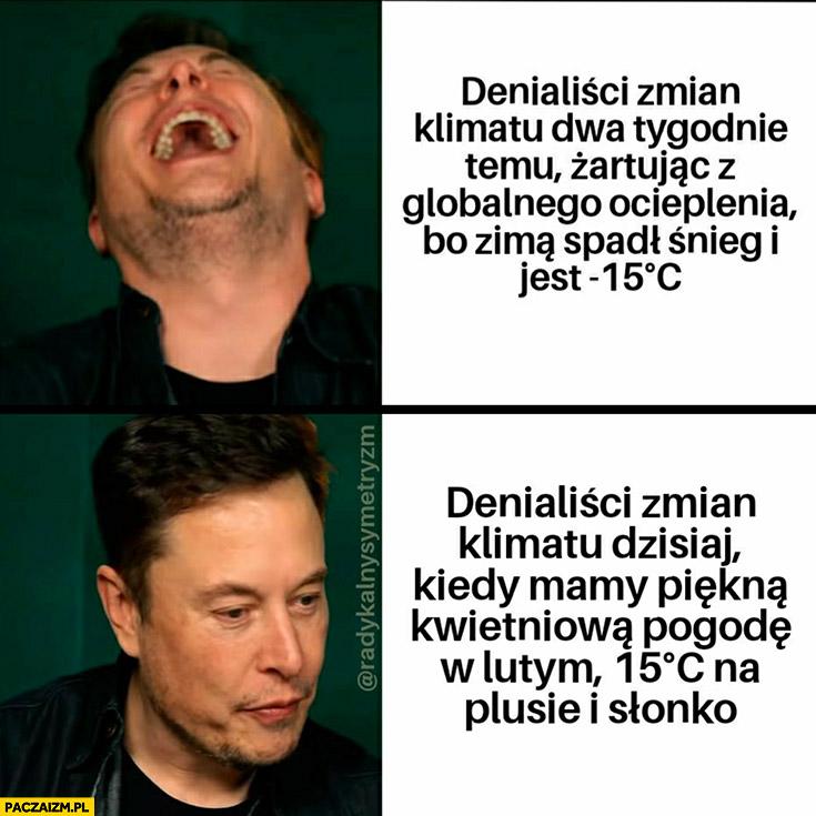 Elon Musk denialiści zmian klimatu żartując z globalnego ocieplenia bo zima spadł śnieg i jest minus 15 vs kiedy mamy 15 stopni na plusie w lutym