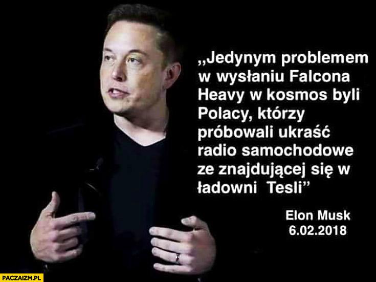 Elon Musk jedynym problemem w wysyłaniu Falcona Heavy w kosmos byli Polacy którzy próbowali ukraść radio samochodowe z Tesli
