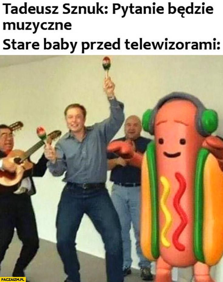 Elon Musk Tadeusz Sznuk pytanie będzie muzyczne stare baby przed telewizorami tańczą 1 z 10 jeden z dziesięciu