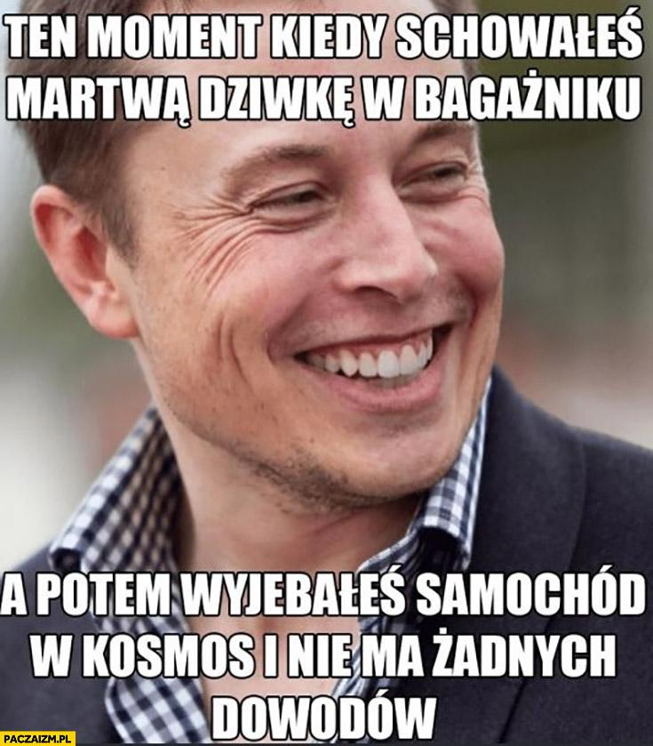 Elon Musk ten moment kiedy schowałeś martwą dziwkę w bagażniku a potem wystrzeliłeś samochód w kosmos i nie ma żadnych dowodów