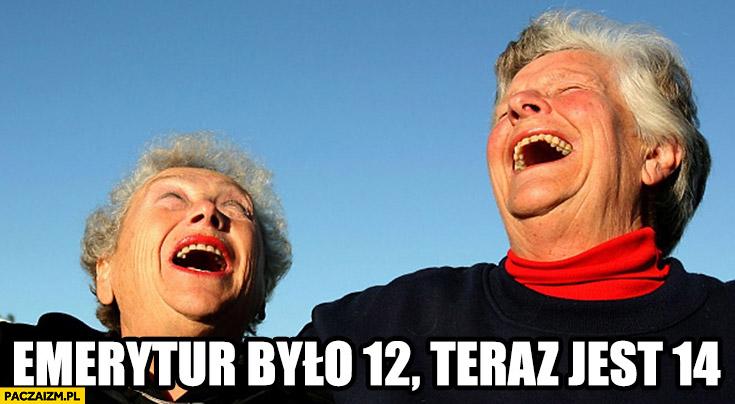 Emerytur było 12 w roku teraz jest 14 babcie śmieją się cieszą