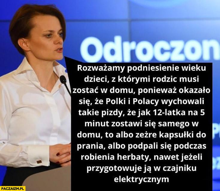 Emilewicz rozważamy podniesienie wieku dzieci z którymi rodzic musi zostać w domu Polacy wychowali takie nieogary