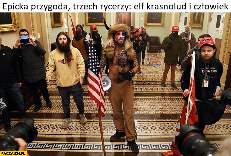 Epicka przygoda trzech rycerzy elf, krasnolud, człowiek zwolennicy Trumpa w kapitolu