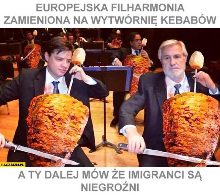 Europejska filharmonia zamieniona na wytwórnię kebabów a Ty dalej mów, że imigranci są niegroźni