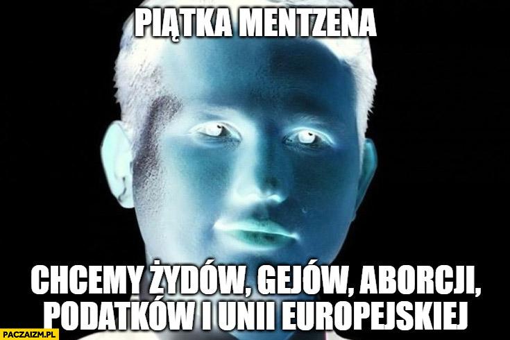 Evil piątka Mentzena chcemy Żydow, gejów, aborcji, podatków i unii europejskiej