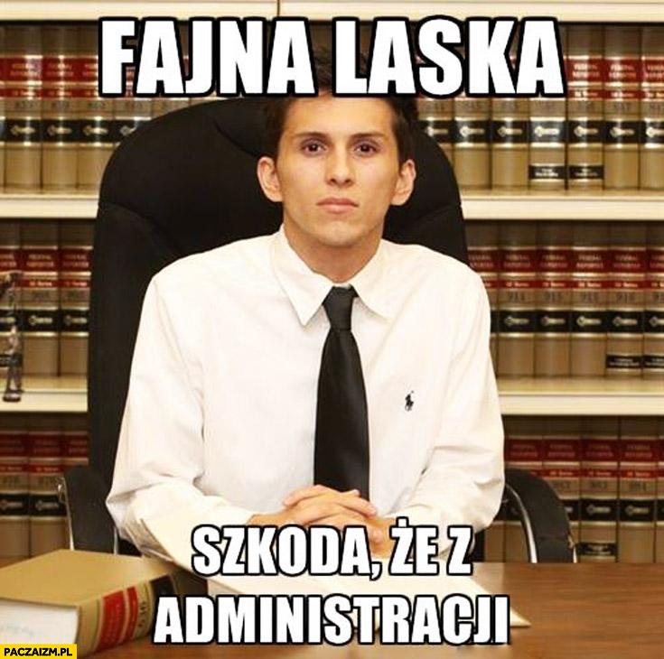Fajna laska szkoda że z administracji typowy student prawa