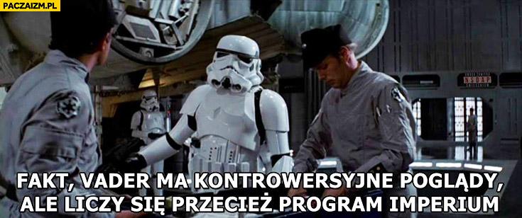 Fakt Vader ma kontrowersyjne poglądy ale liczy się przecież program imperium szturmowiec Gwiezdne Wojny
