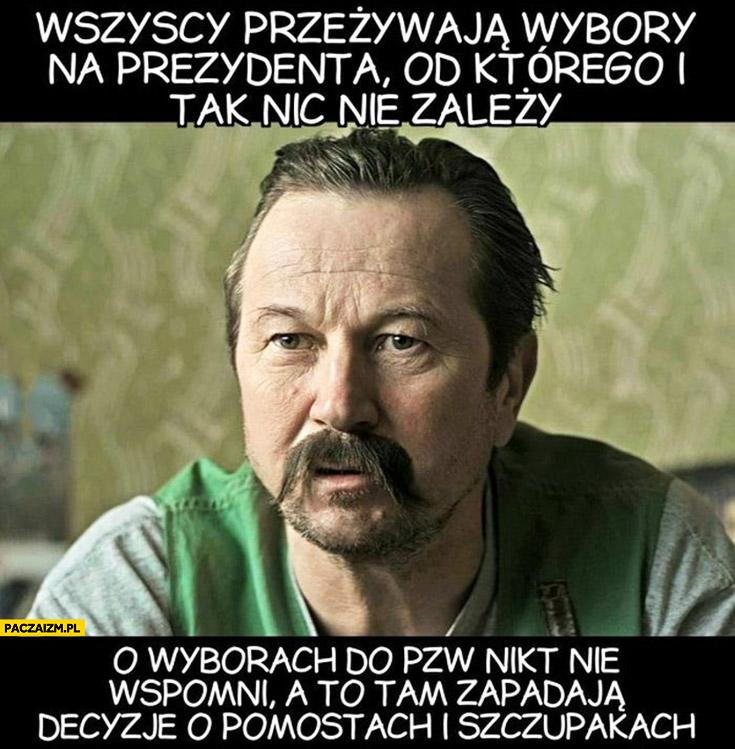 Fanatyk wszyscy przezywają wybory na prezydenta od którego nic nie zależy o wyborach PZW związku wędkarskiego nikt nie wspomni