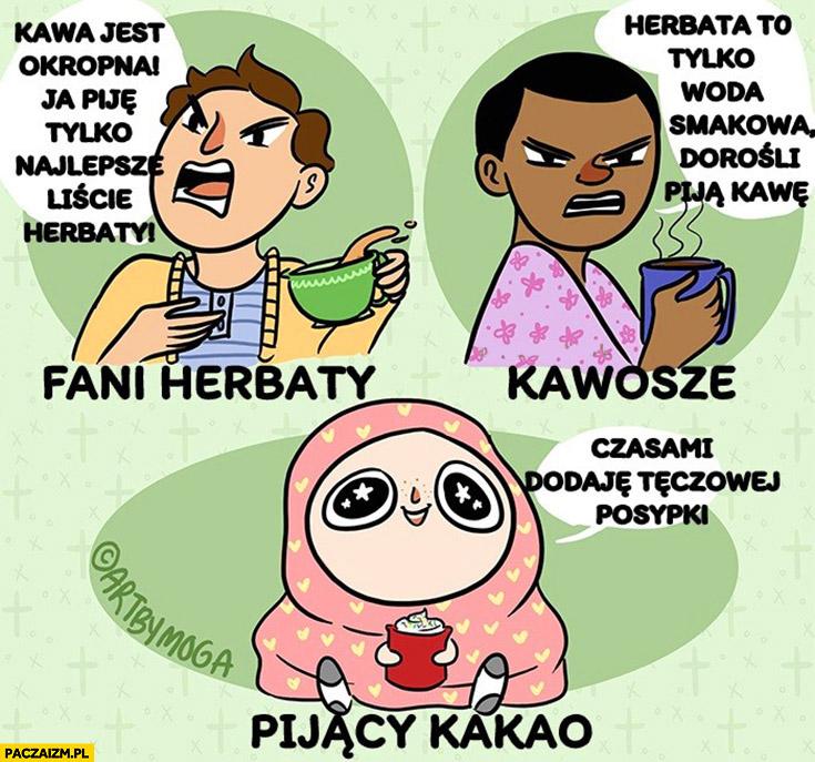 Fani herbaty vs kawosze vs pijący kakao. Czasami dodaje tęczowej posypki