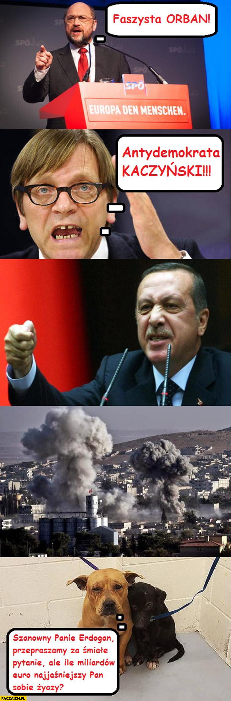 Faszysta Orban, antydemokrata Kaczyński, Erdogan wojna ile miliardów euro pan sobie życzy Schulz Verhofstadt