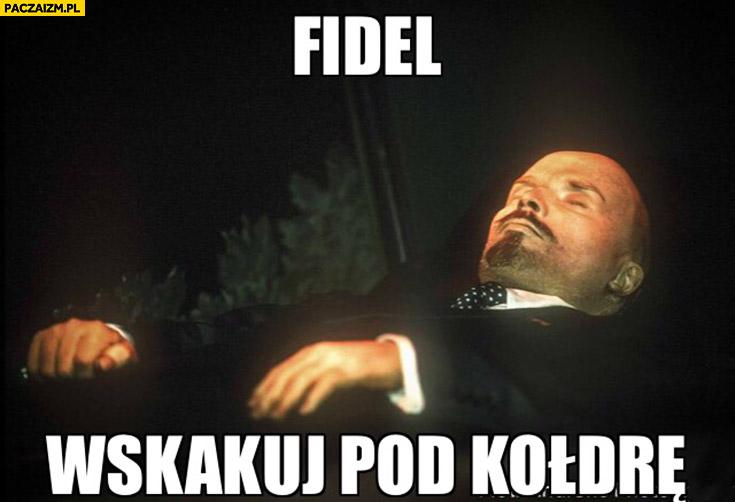 Fidel, wskakuj pod kołdrę martwy Lenin Castro