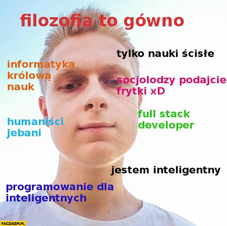 Filozofia to gówno, informatyka królową nauk, socjolodzy podajcie frytki. Typowy programista