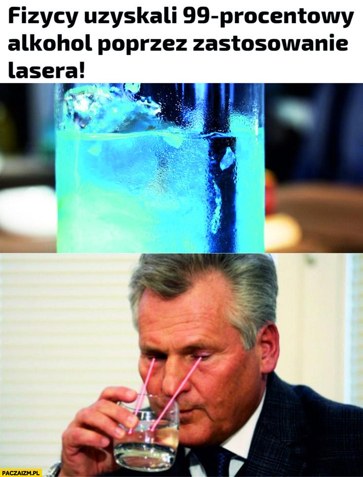 Fizycy uzyskali 99% procentowy alkohol poprzez zastosowanie lasera Kwaśniewski