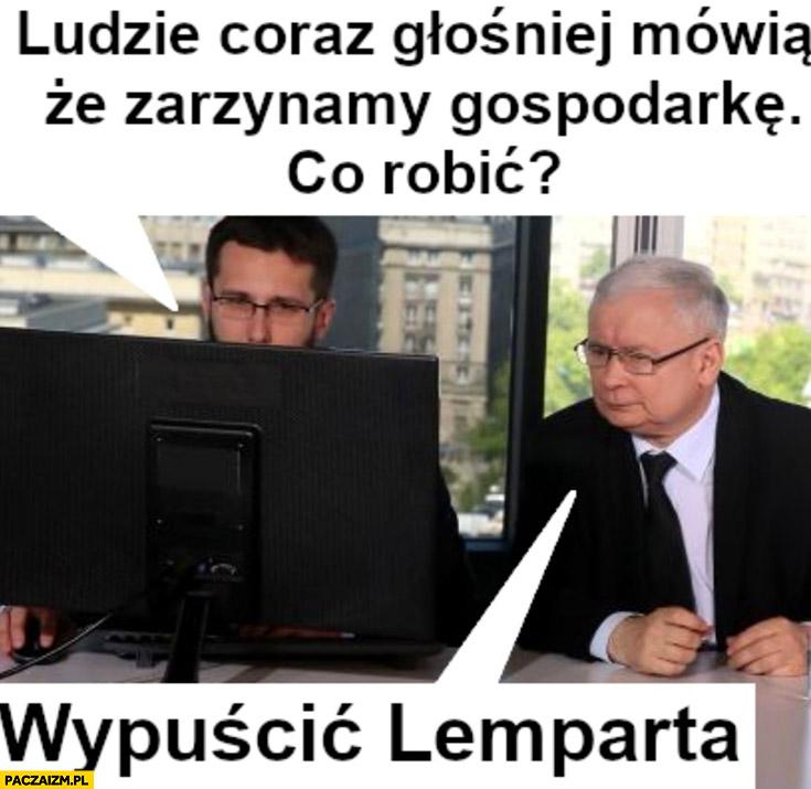 Fogiel Kaczyński ludzie coraz głośniej mówią, że zarzynamy gospodarkę, co robić? Wypuścić Lemparta