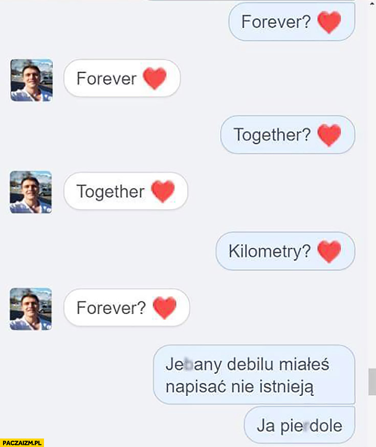 Forever? Together? Kilometry? Forever? Debilu, miałeś napisać nie istnieją