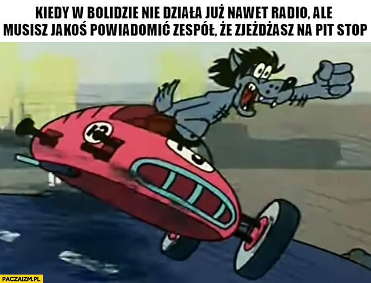 Formuła 1 kiedy w bolidzie nie działa już nawet radio ale musisz jakoś powiadomić zespół, że zjeżdżasz na pit stop wilk