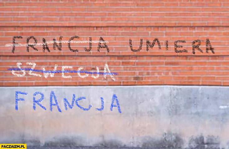 Francja umiera skreślone Szwecja jednak Francja napis na murze