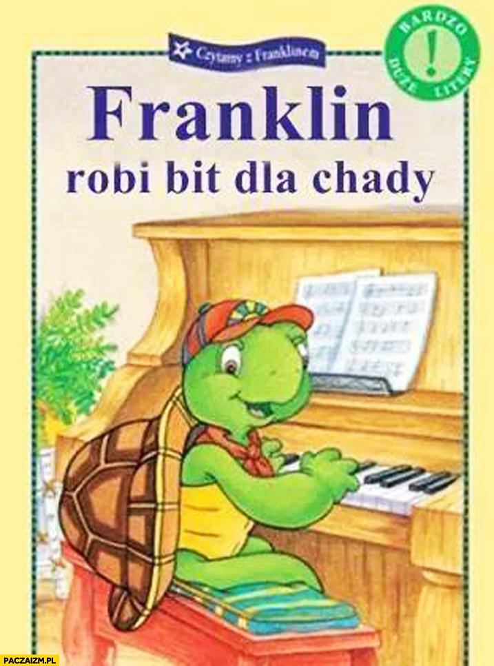 Franklin robi bit dla Chady