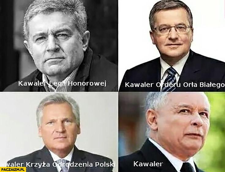 Frasyniuk kawaler legii honorowej, Komorowski kawaler orderu orła białego Kwaśniewski kawaler krzyża odrodzenia polski, Kaczyński kawaler