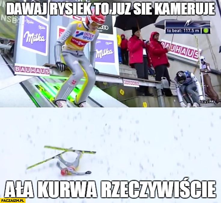 Freitag dawaj Rysiek to już się kameruje, ała kurna rzeczywiście skoki narciarskie