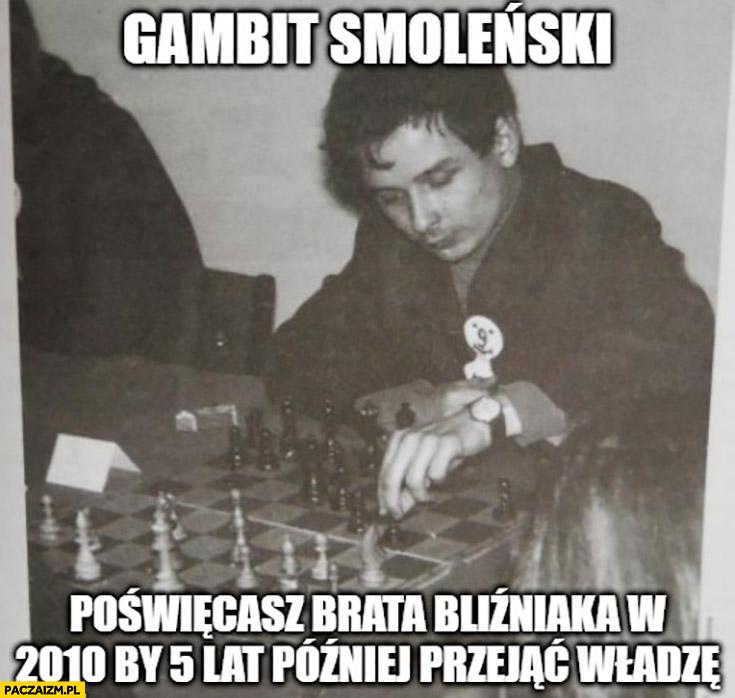 Gambit Smoleński: poświęcasz brata bliźniaka w 2010 by 5 lat później przejąc władzę Kaczyński