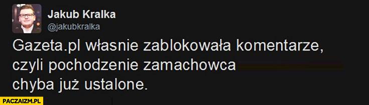 Gazeta.pl właśnie zablokowała komentarze, czyli pochodzenie zamachowca chyba już ustalone