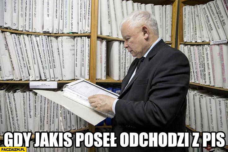 Gdy jakiś poseł odchodzi z PiS Kaczyński szuka wyciąga teczki