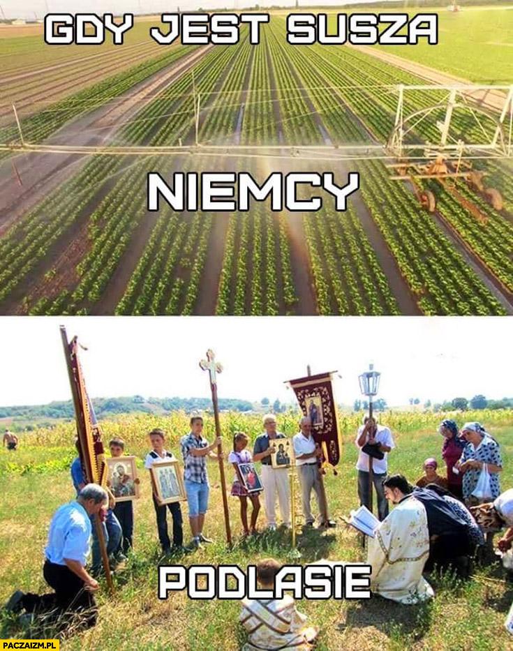 Gdy jest susza Niemcy zraszają pole Podlasie się modli