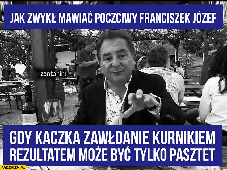 Gdy kaczka zawładnie kurnikiem rezultatem może być tylko pasztet Makłowicz cytat