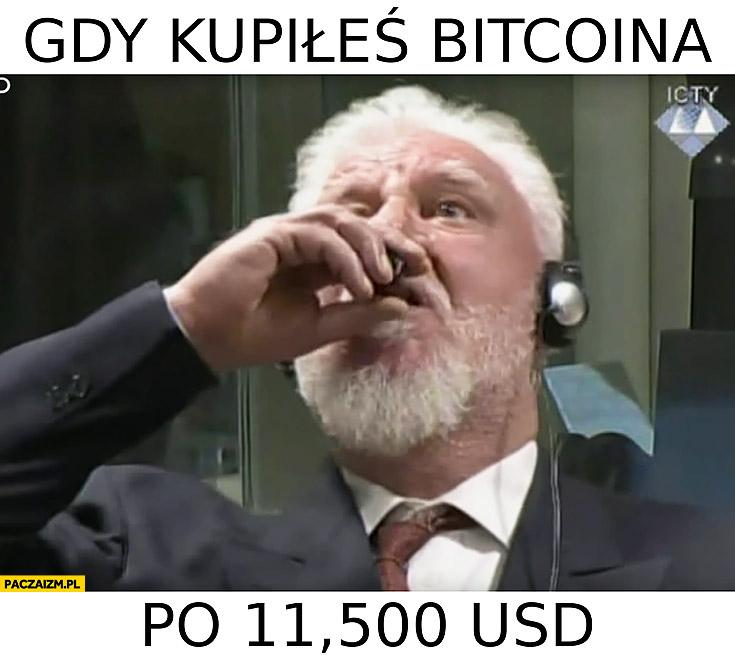 Gdy kupiłeś bitcoina po 11500 dolarów USD Slobodan Praljak pije truciznę samobójstwo