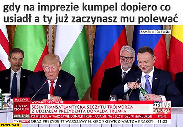 Gdy na imprezie kumpel dopiero co usiadł a Ty już zaczynasz mu polewać Andrzej Duda Donald Trump