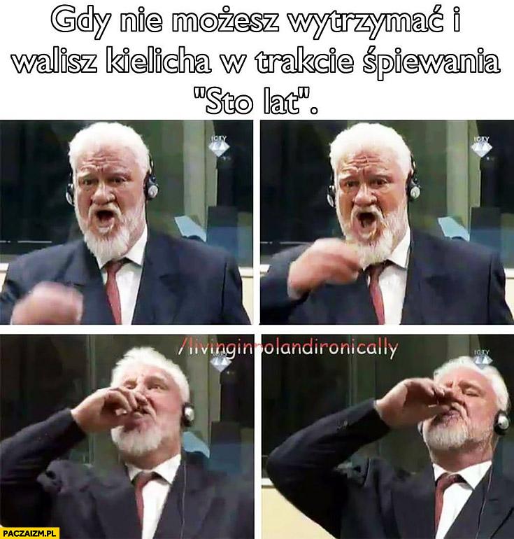 Gdy nie możesz wytrzymać i walisz kielicha w trakcie śpiewania sto lat Slobodan Praljak pije truciznę samobójstwo