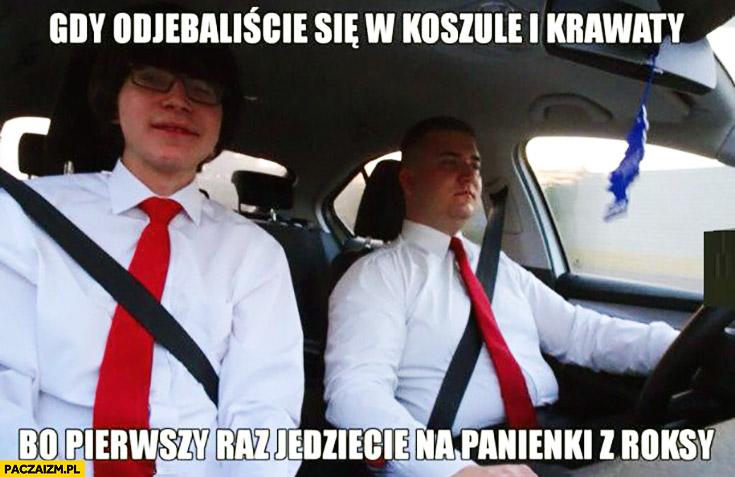 Gdy odstawiliście się w koszule i krawaty bo pierwszy raz jedziecie na panienki z roksy Janniger Misiewicz