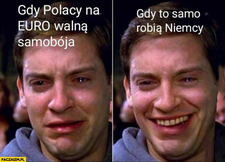 Gdy Polacy na euro walna samobója plącze gdy to samo robią Niemcy śmieje się