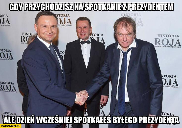 Gdy przychodzisz na spotkanie z prezydentem ale dzień wcześniej spotkałeś byłego prezydenta Andrzej Duda