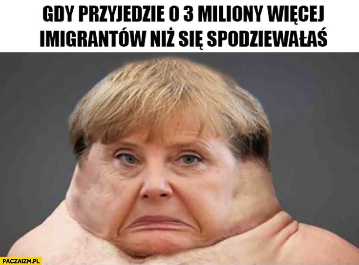 Gdy przyjedzie o 3 miliony więcej imigrantów niż się spodziewałaś Angela Merkel
