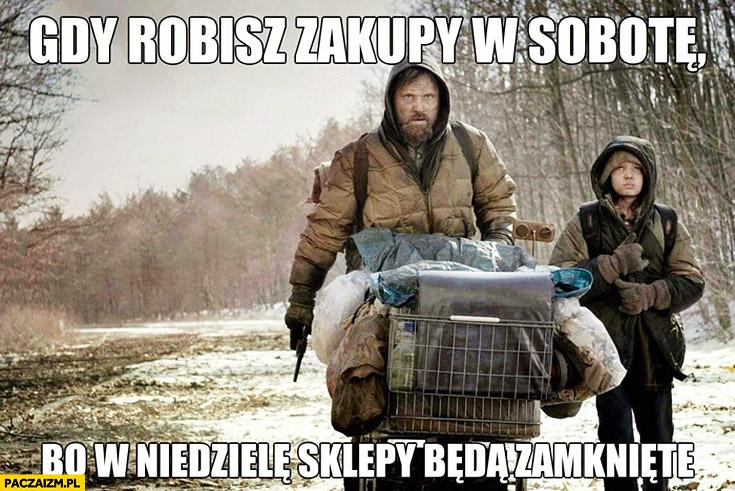 Gdy robisz zakupy w Sobotę bo w Niedzielę sklepy będą zamknięte