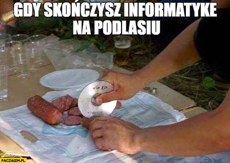 Gdy skończysz informatykę na Podlasiu tnie kiełbasę płytą CD