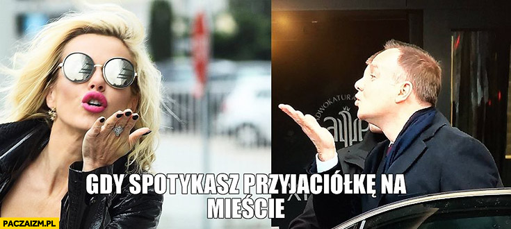 Gdy spotykasz przyjaciółkę na mieście Andrzej Duda Doda