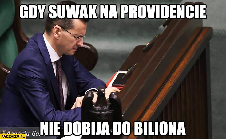 Gdy suwak na Providencie nie dobija do biliona Mateusz Morawiecki
