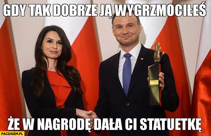 Gdy tak dobrze ją wygrzmociłeś, że w nagrodę dala Ci statuetkę Andrzej Duda Marta Kaczyńska