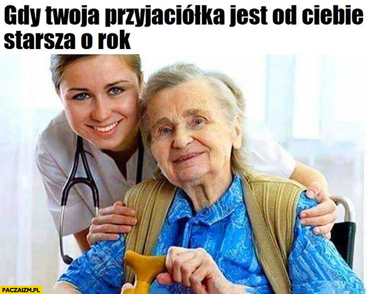 Gdy Twoja przyjaciółka jest od Ciebie starsza o rok babcia emerytka