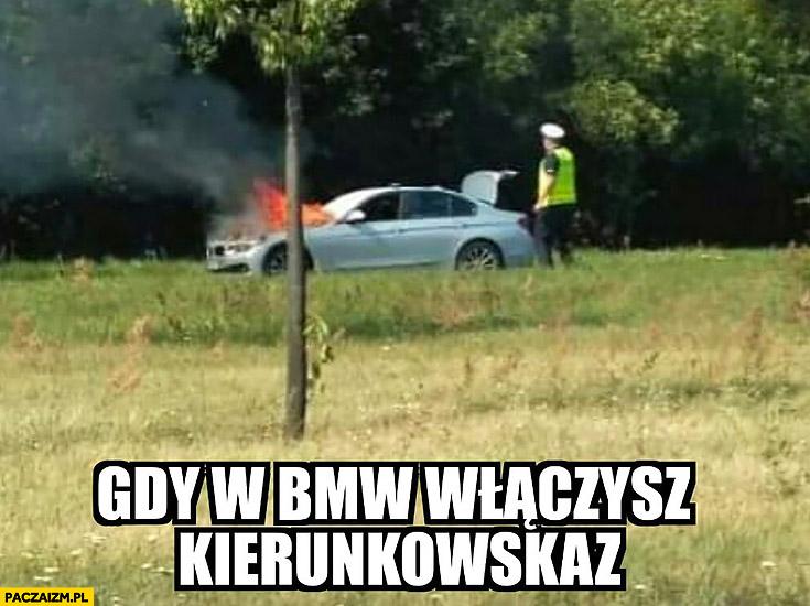 Gdy w BMW włączysz kierunkowskaz pali się pożar
