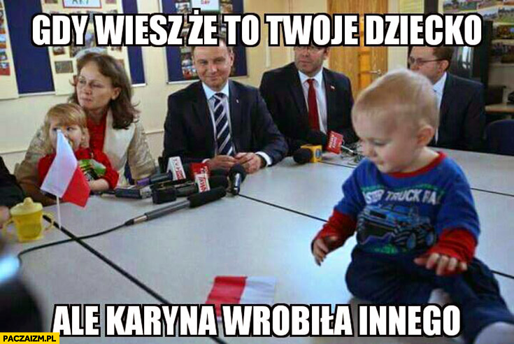 Gdy wiesz, że to Twoje dziecko ale Karyna wrobiła innego Andrzej Duda